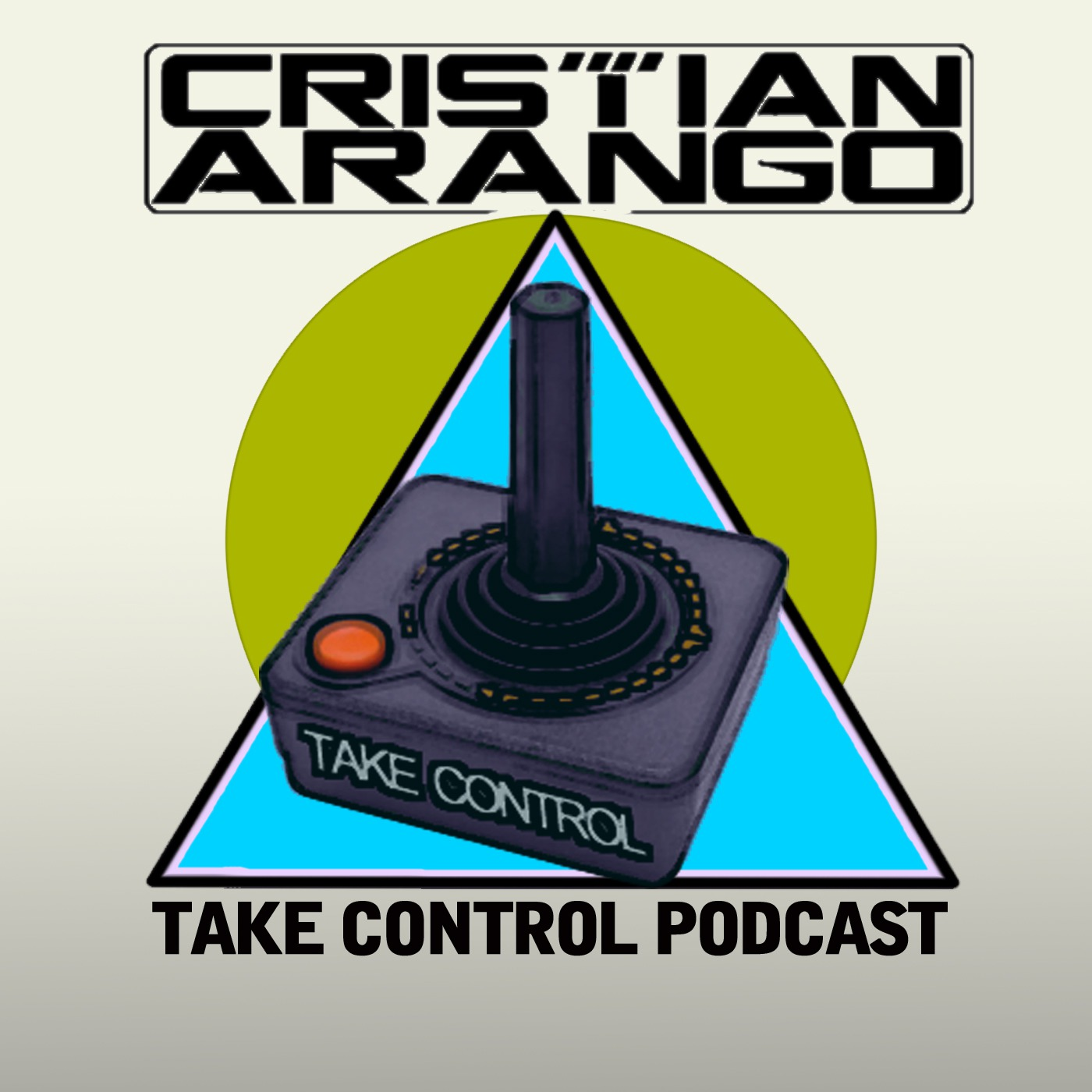 Take Control with Cristian Arango Podcast