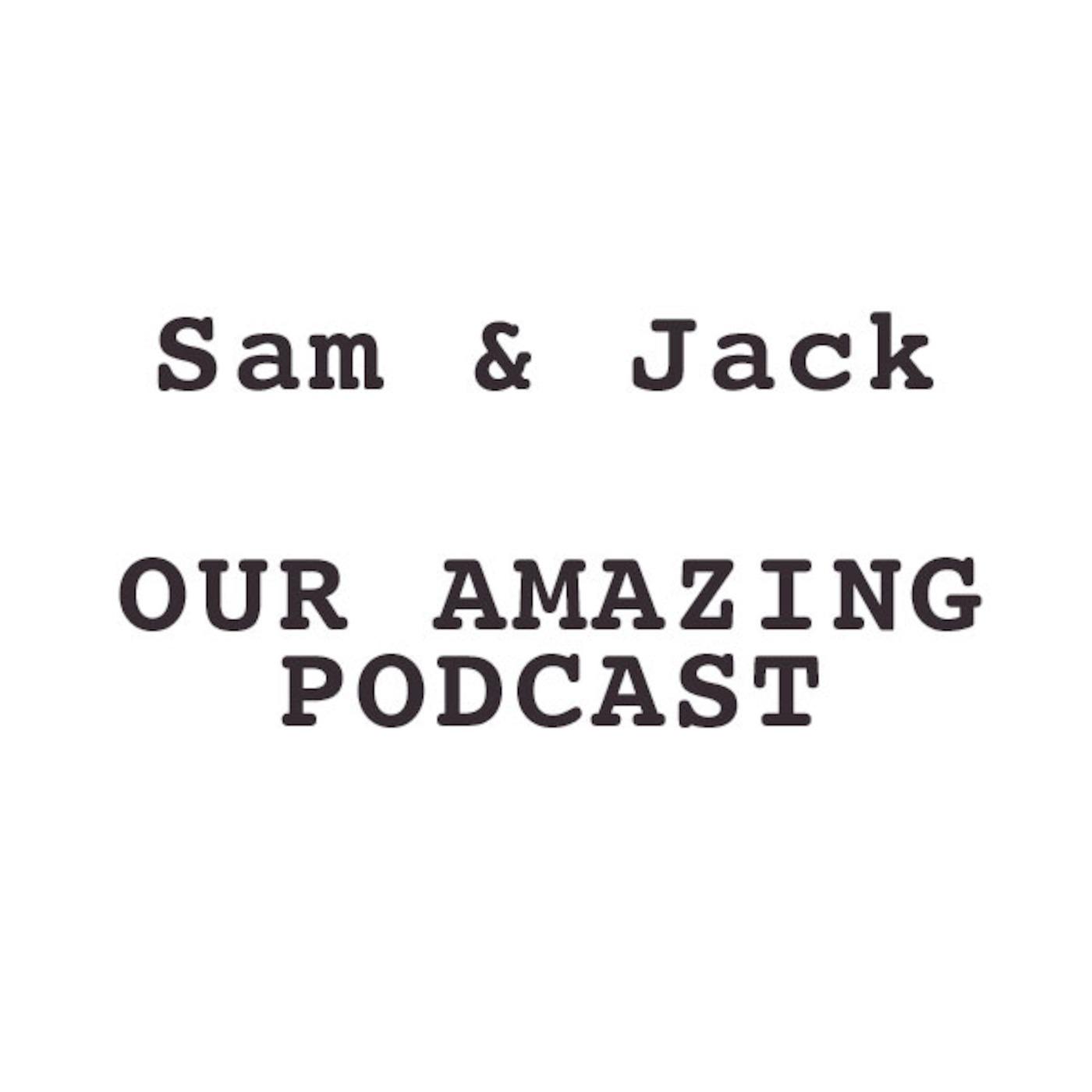Sam & Jacks Podcast