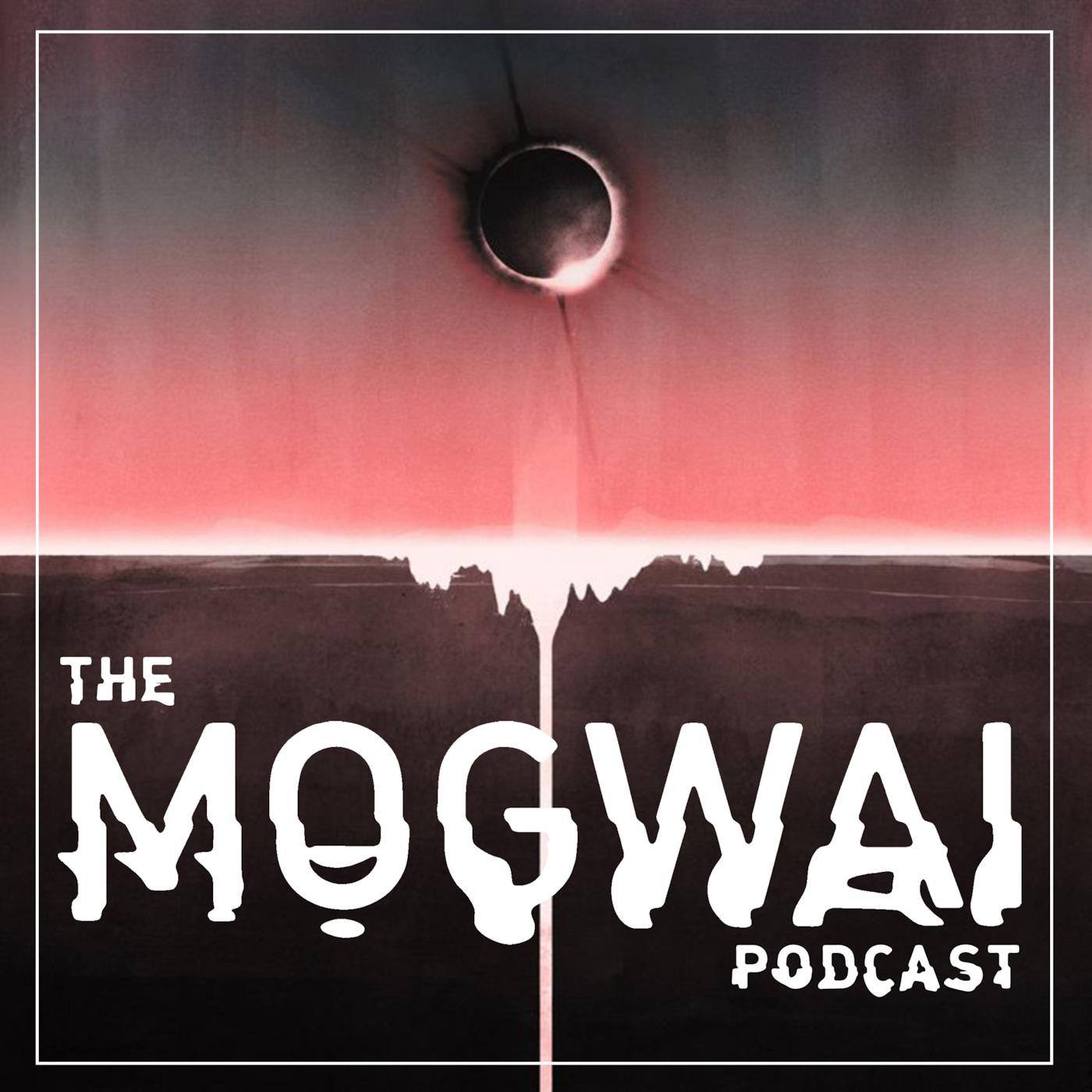 The Mogwai Podcast   Listen via Stitcher for Podcasts