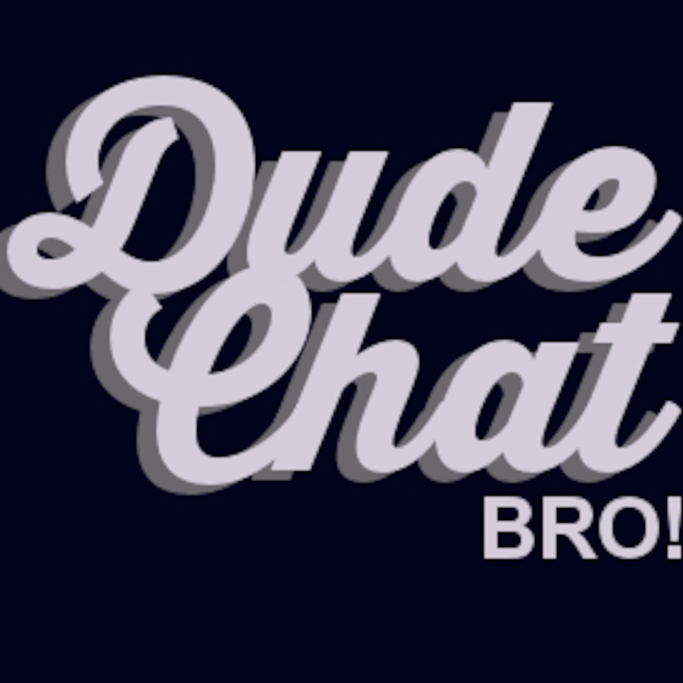 Dude Chat, Bro!
