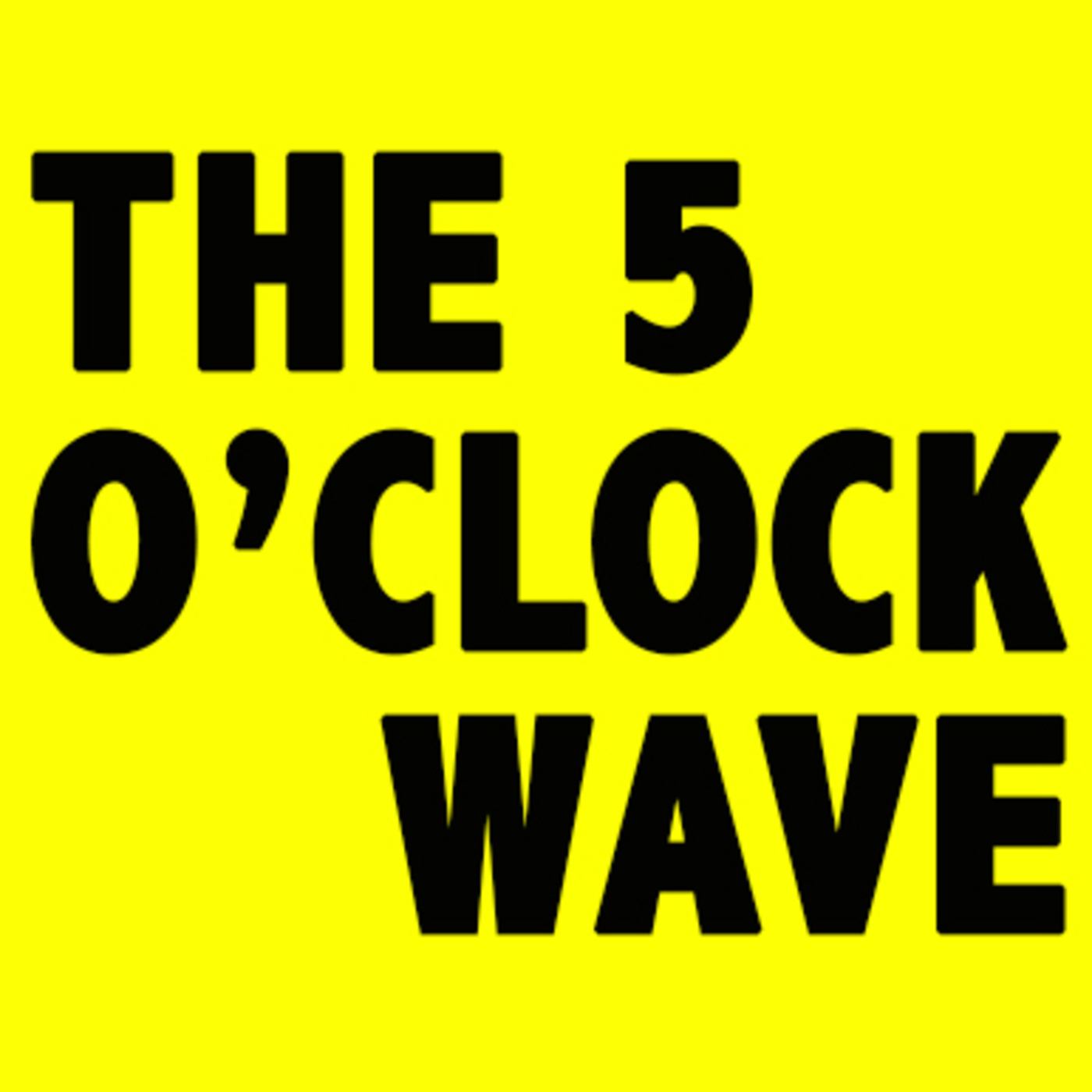The 5 O'Clock Wave