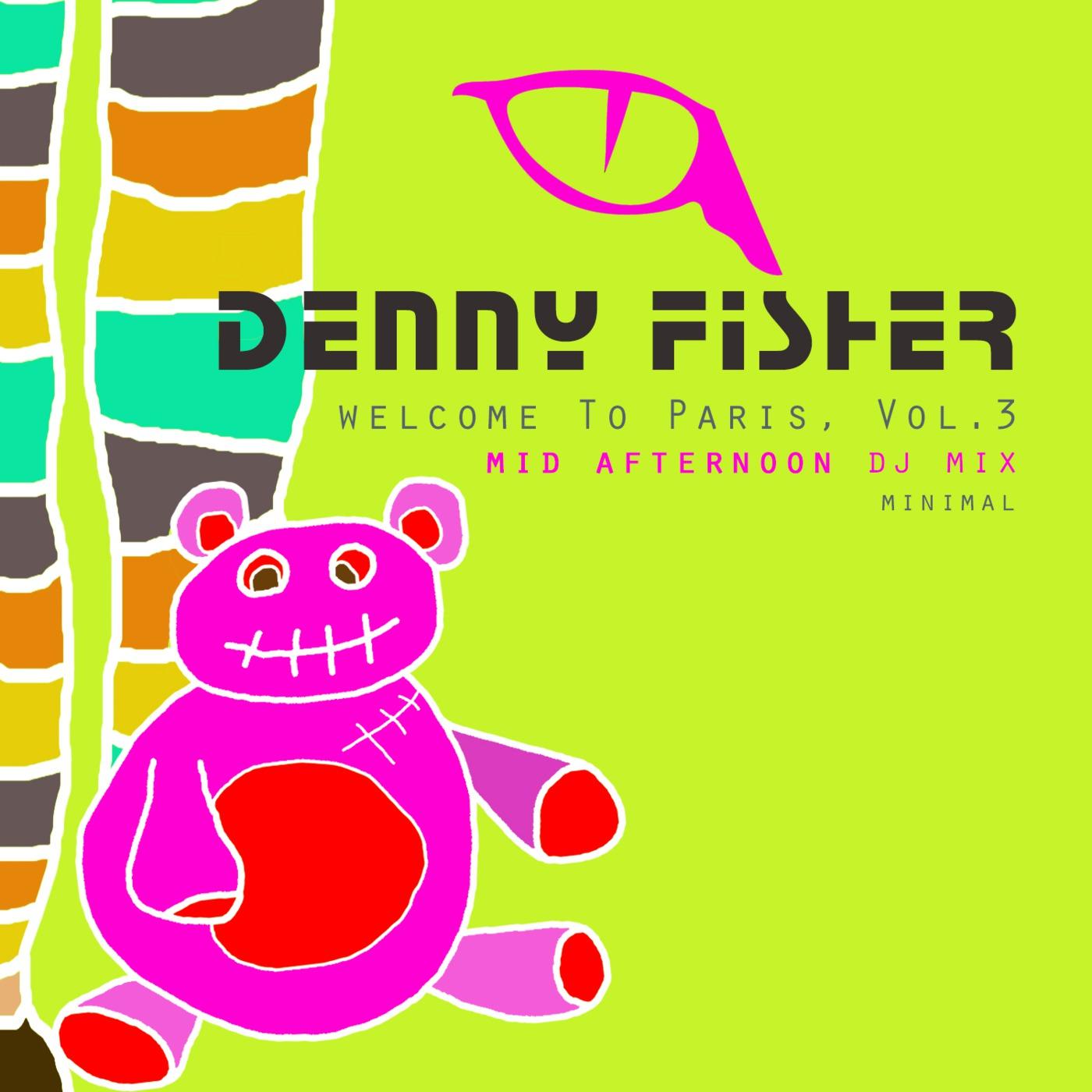 Denny Fisher Welcome To Paris Vol3 Mi Afternoon Dj Mix