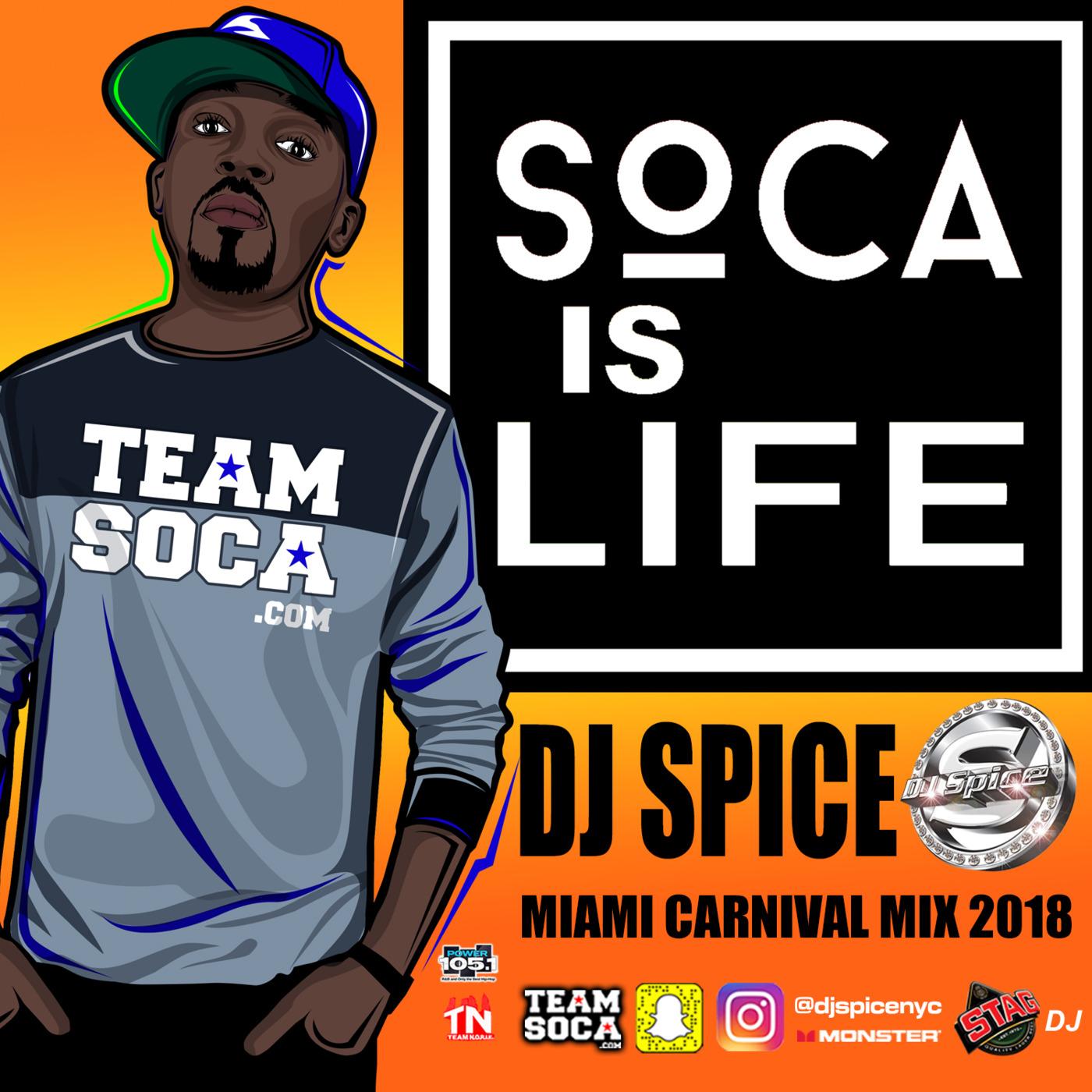 DJ SPICE 2018 SOCA IS LIFE - MIAMI CARNIVAL MIX DJ SPICE's