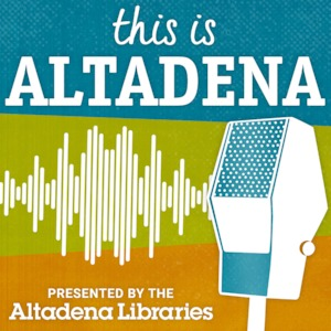 This is Altadena a podcast hosted by the Altadena Libraries, celebrating people's life experiences and stories, and the hidden histories of Altadena, California.