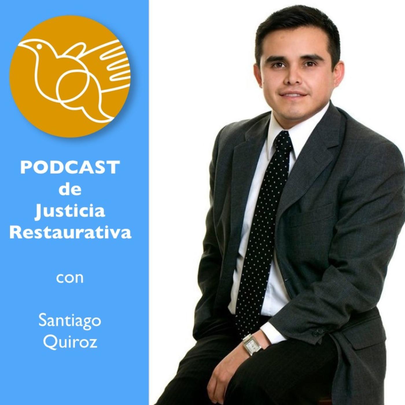 Podcast de Justicia Restaurativa con Santiago Quiroz