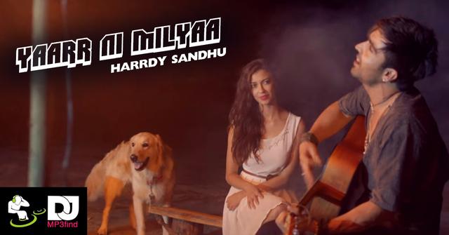 Yaarr Ni Milyaa Song By Harrdy Sandhu Latest Mp3 Song Download