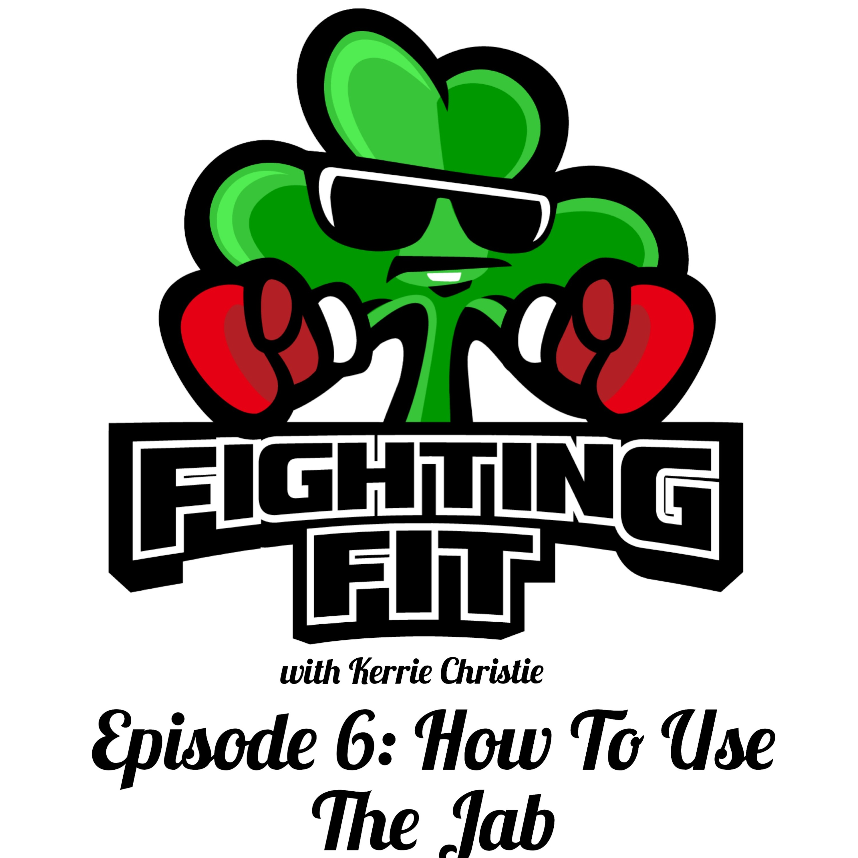 Fighting Fit with Kerrie Christie - Episode 6: How To Use The Jab