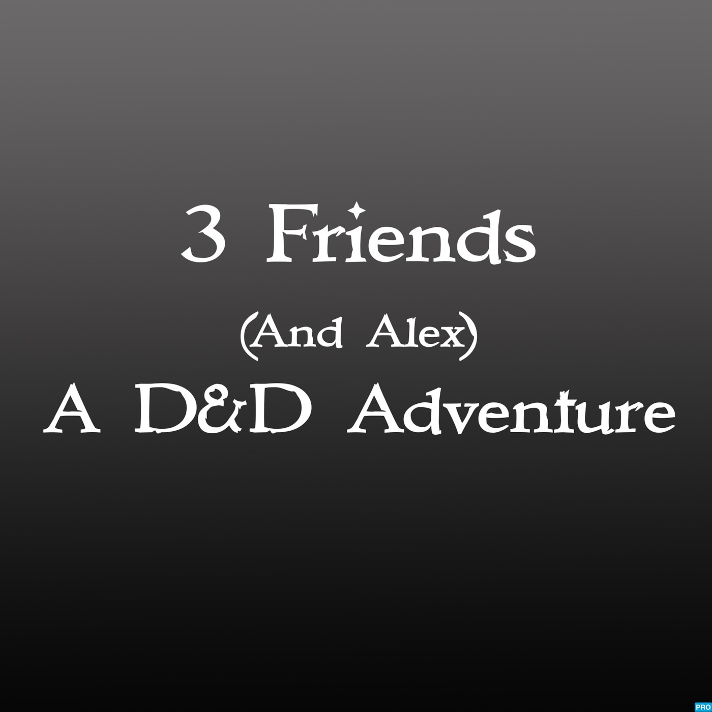 3 Friends And Alex: A D&D Adventure