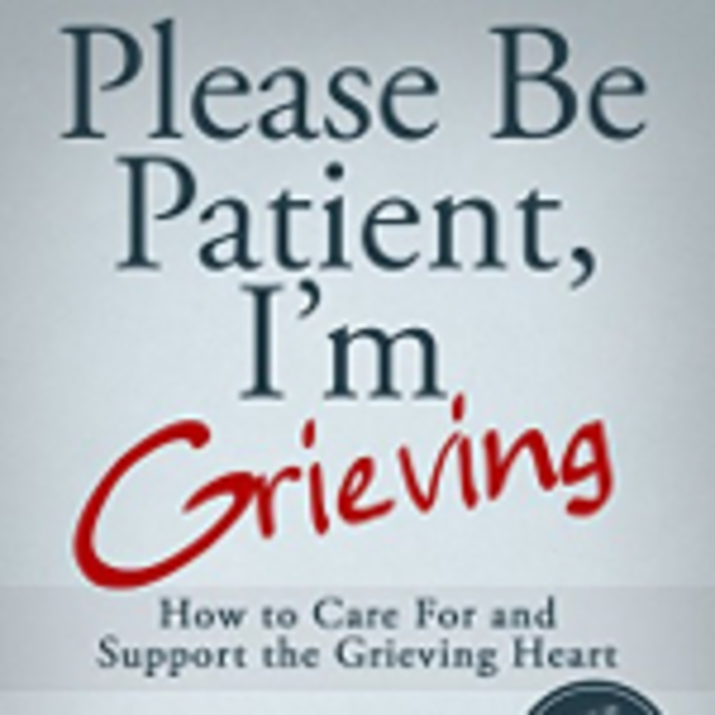 Please Be Patient, I'm Grieving, by author Gary Roe