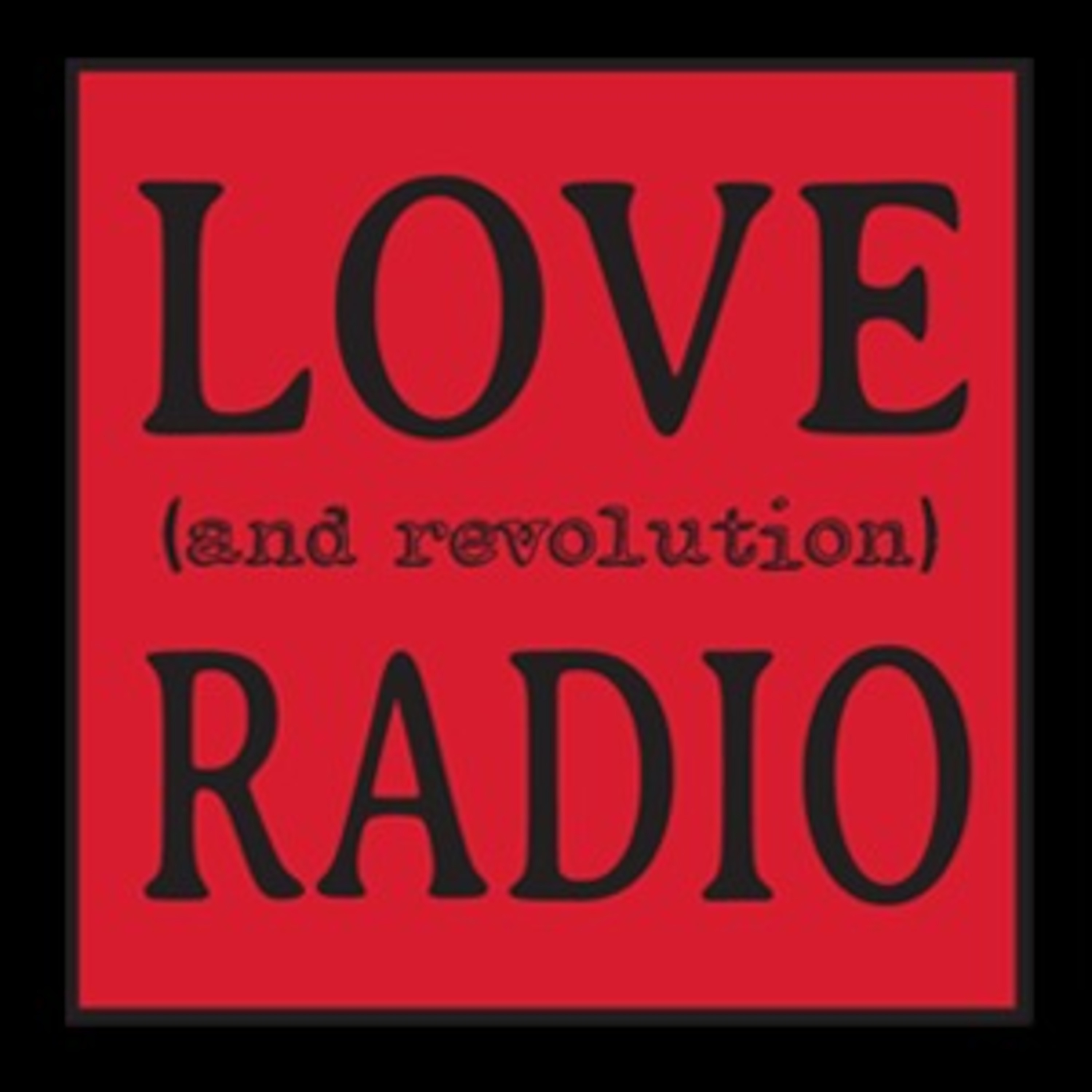 We're Back! Love (and Revolution) Radio Returns!