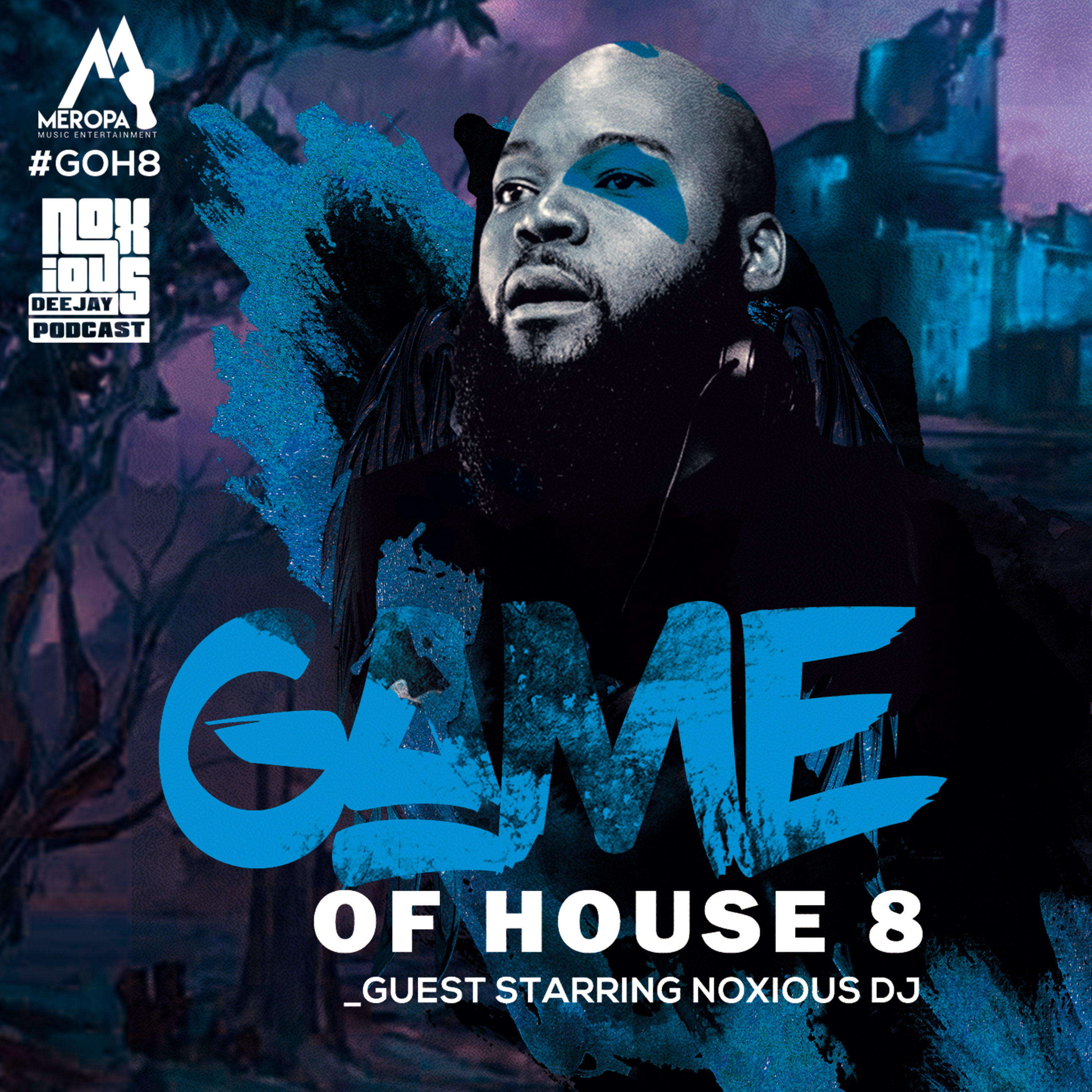 Episode 8: Game Of House 8 [Guest Starring Noxious DJ]