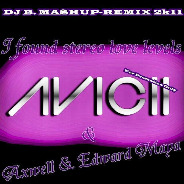 Avicii & Axwell & Edward Maya - I Found Stereo Love Levels (DJ B