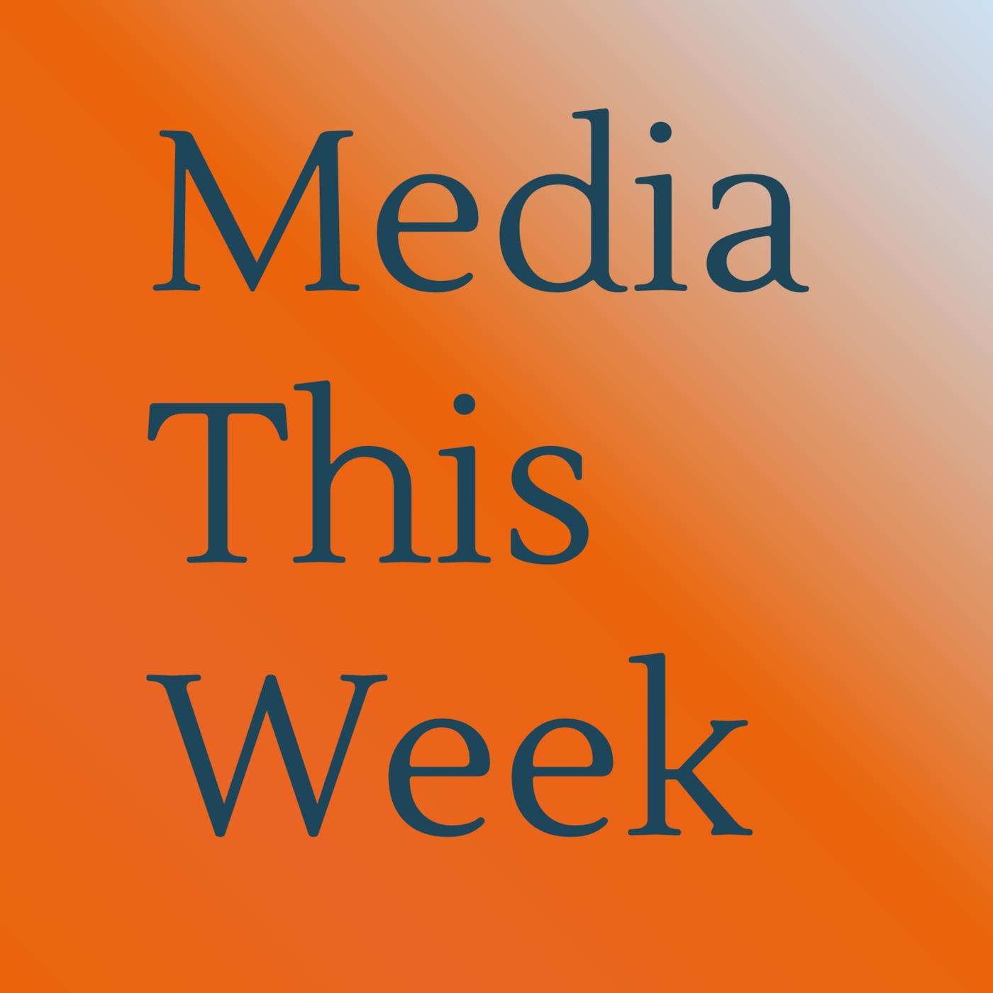 Media This Week