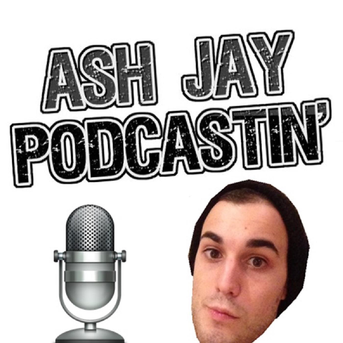 Ash Jay Podcastin'
