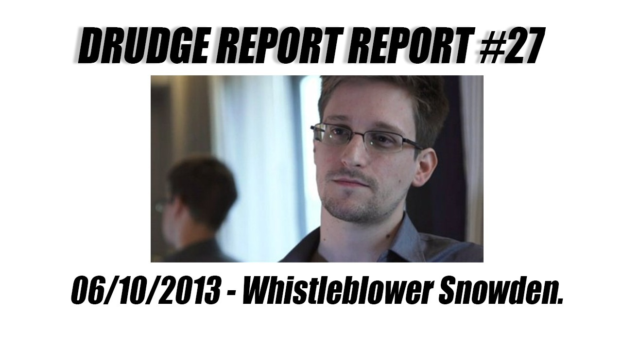 Drudge Report Report 27 Whistleblower Snowden Drudge Report