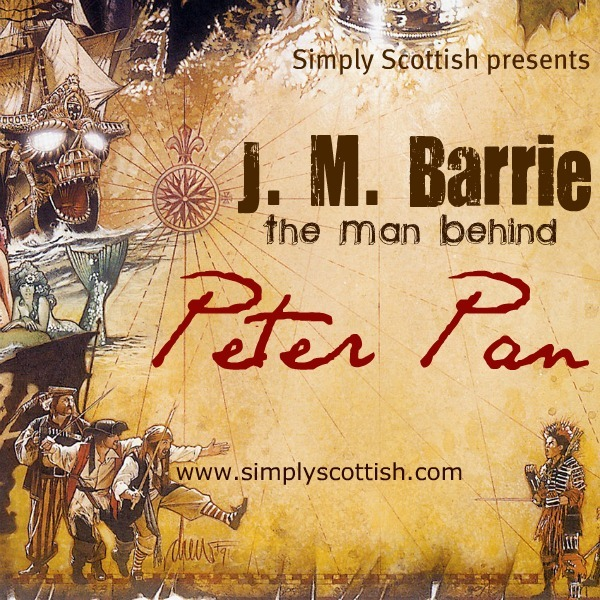 J M Barrie The Man Behind Peter Pan Simply Scottish Podcloud