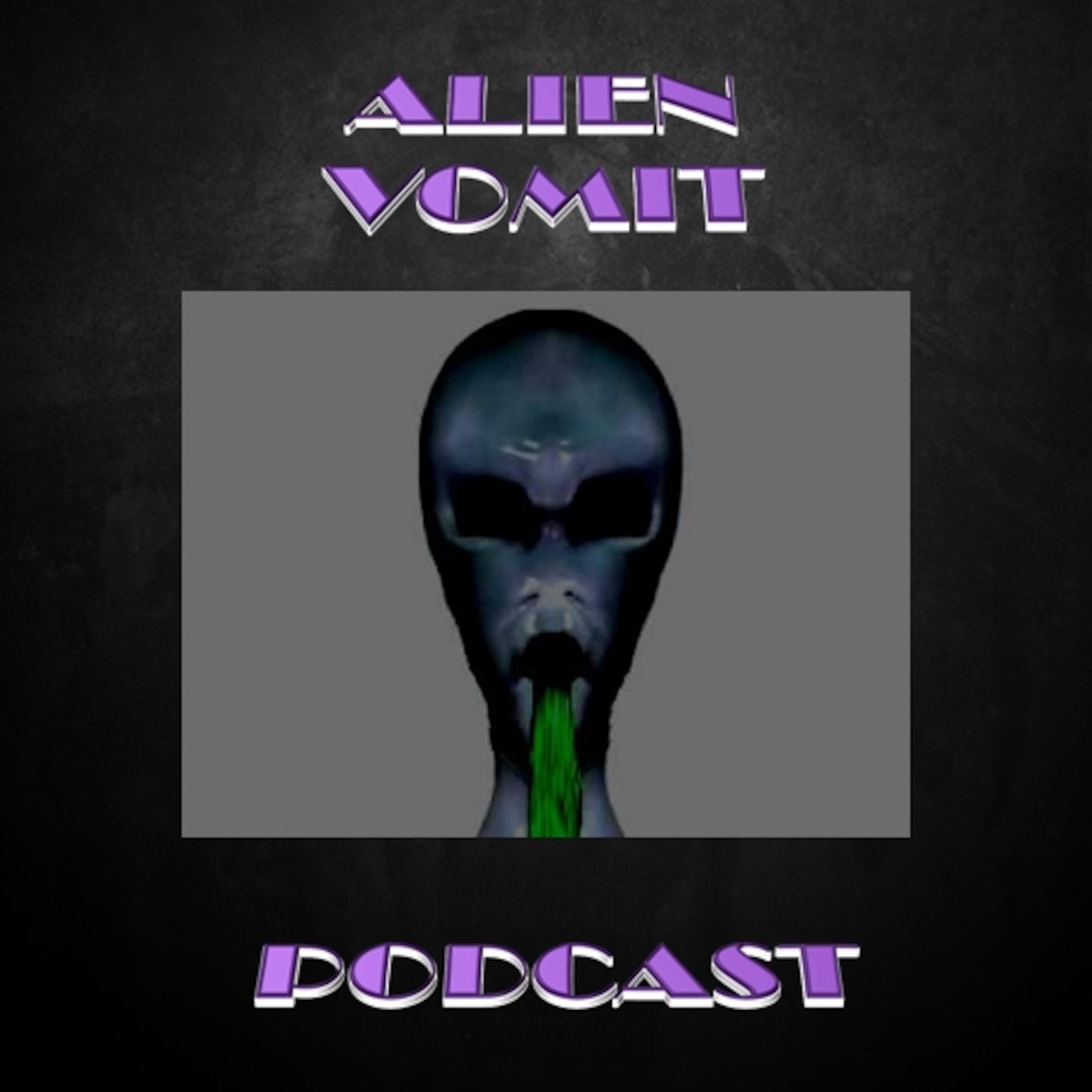 Alien Vomit's Podcast