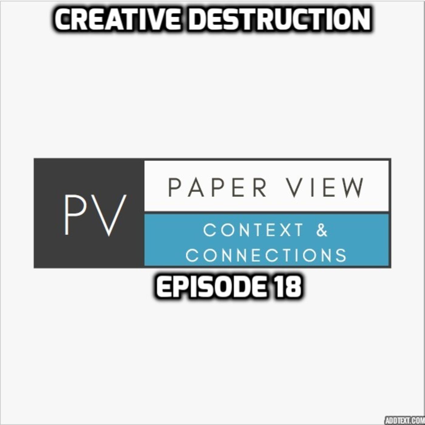 Paper View Episode 18 Creative Destruction Paper View Podcast