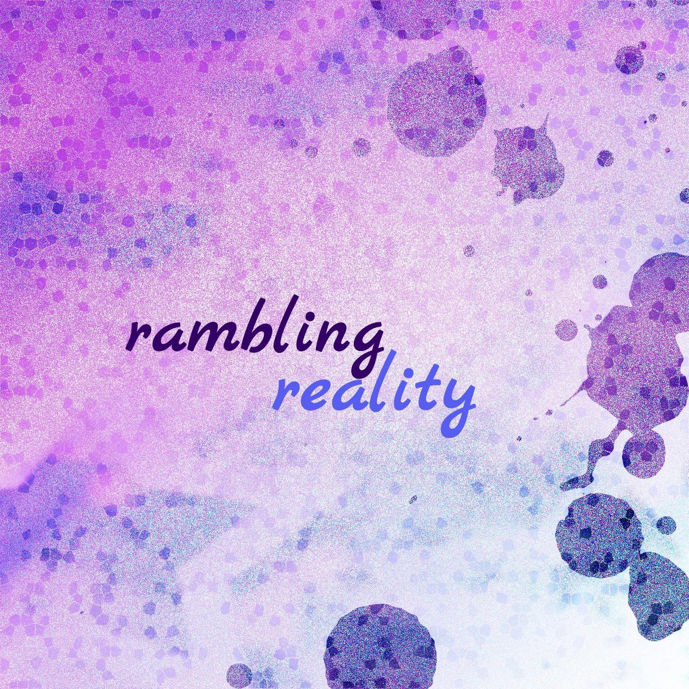Rambling Reality