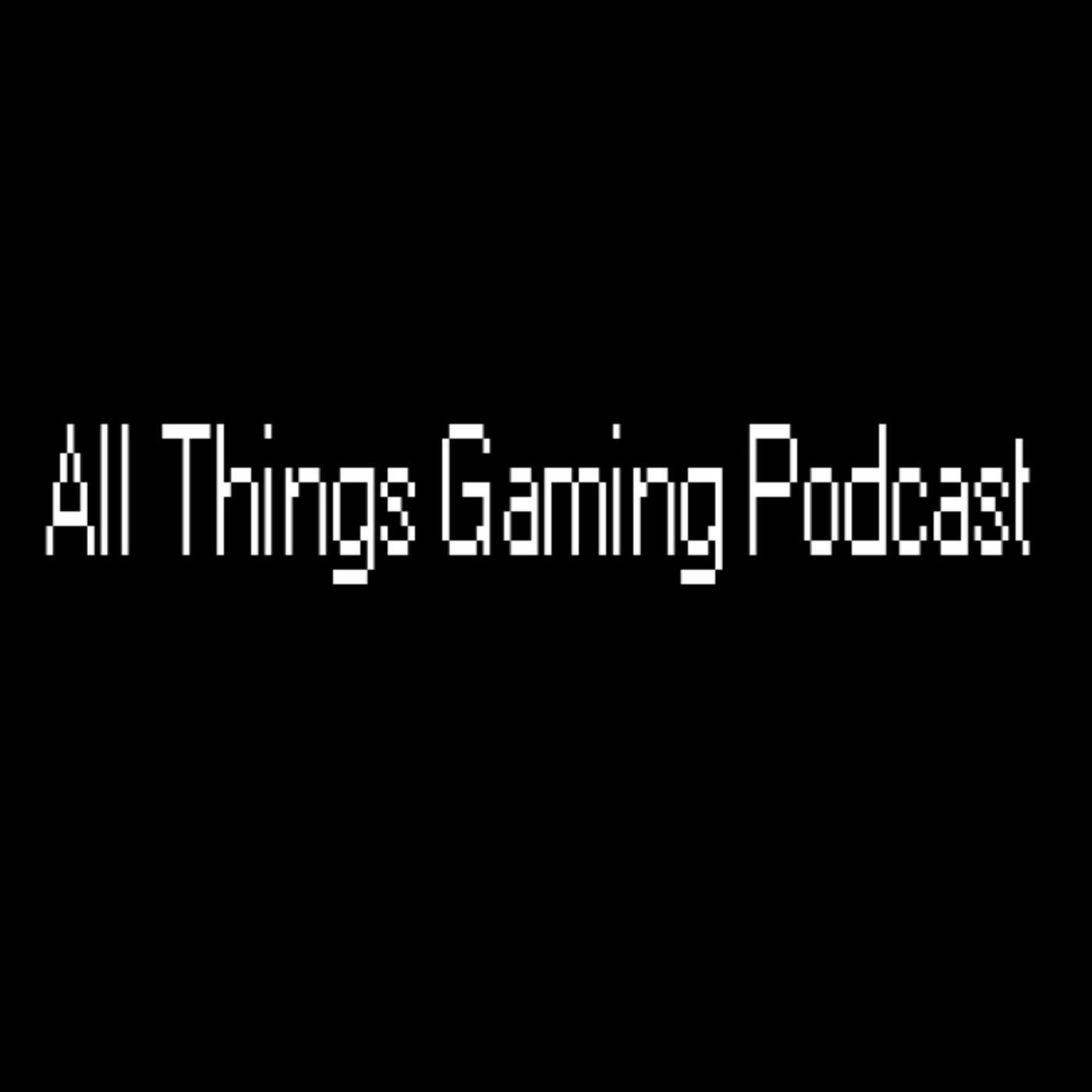 All Things Gaming Podcast