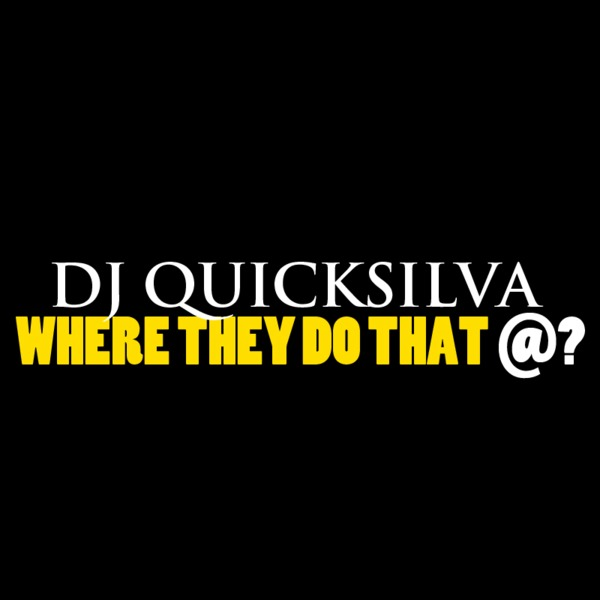 Quicksilva - Where They Do That At?