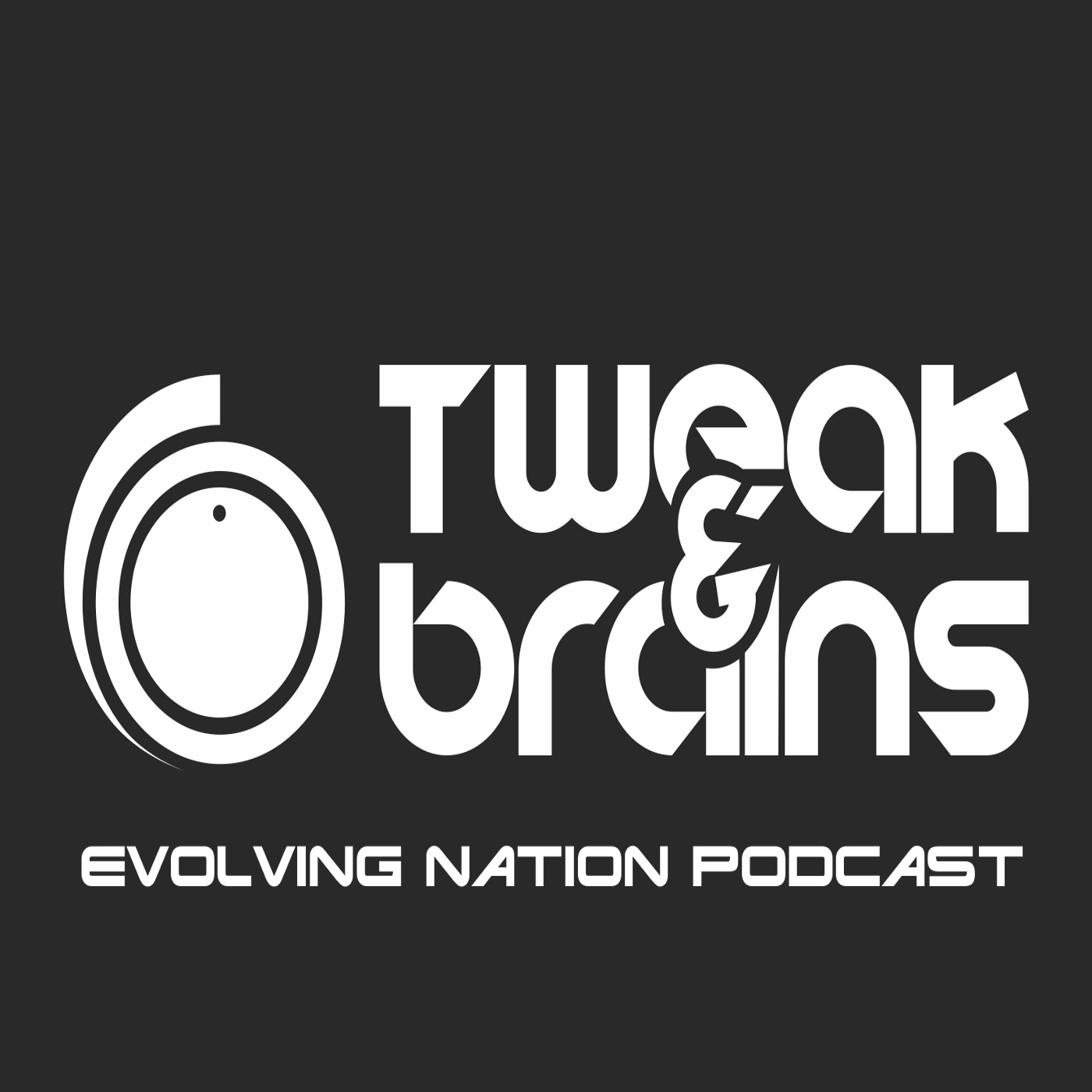 TWEAK&BRAINS - Evolving Nation Podcast