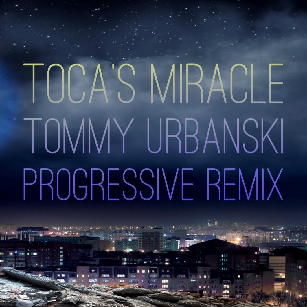 Toca's Miracle Tommy Urbanski Progressive Remix