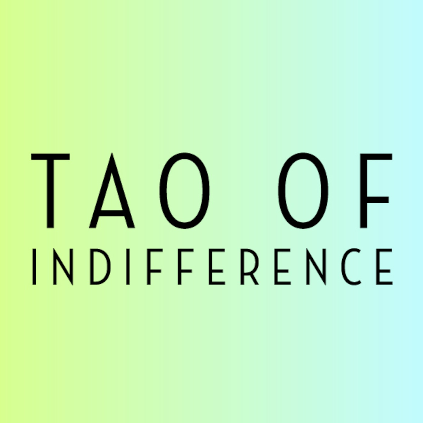 Tao of Indifference