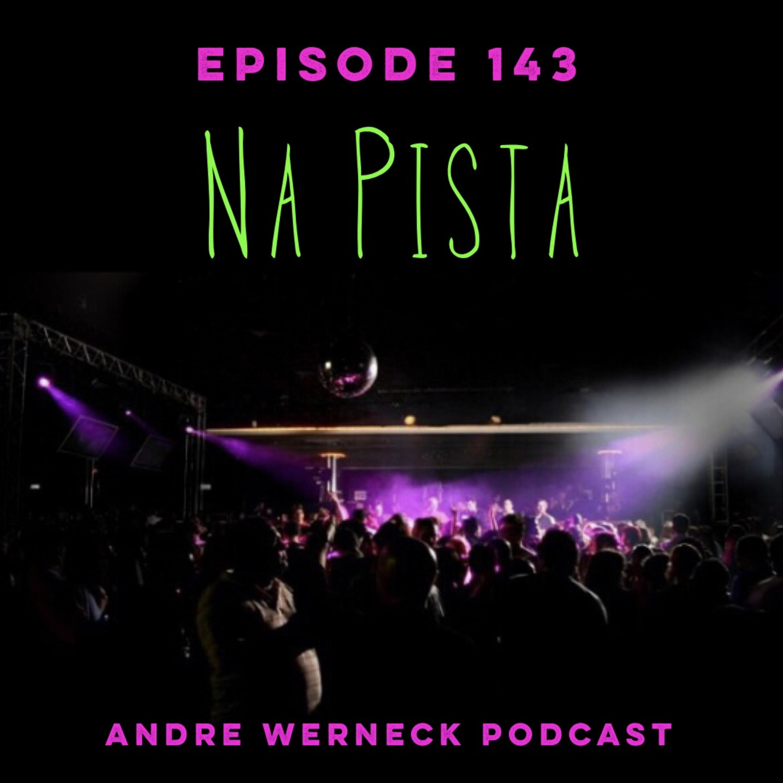 Episode 143 - Na Pista