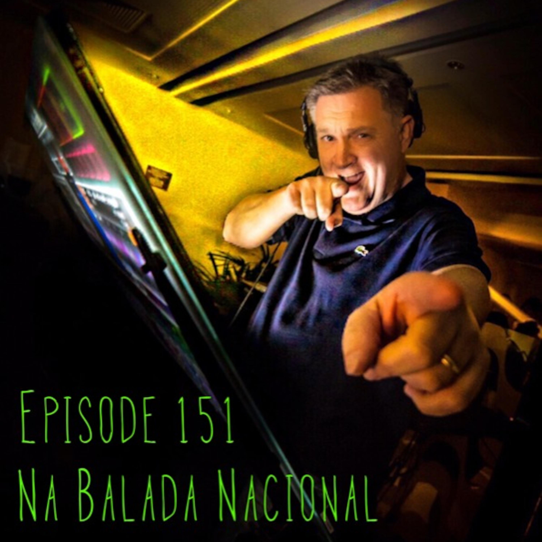 Episode 151 - Na Balada Nacional