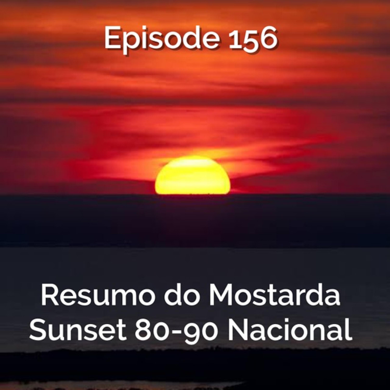 Episode 156 - Resumo do Mostarda Sunset 80-90 Nacional