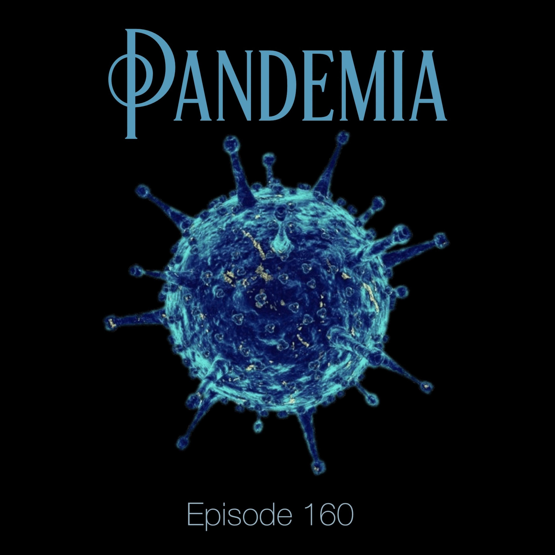 Episode 160 - Pandemia
