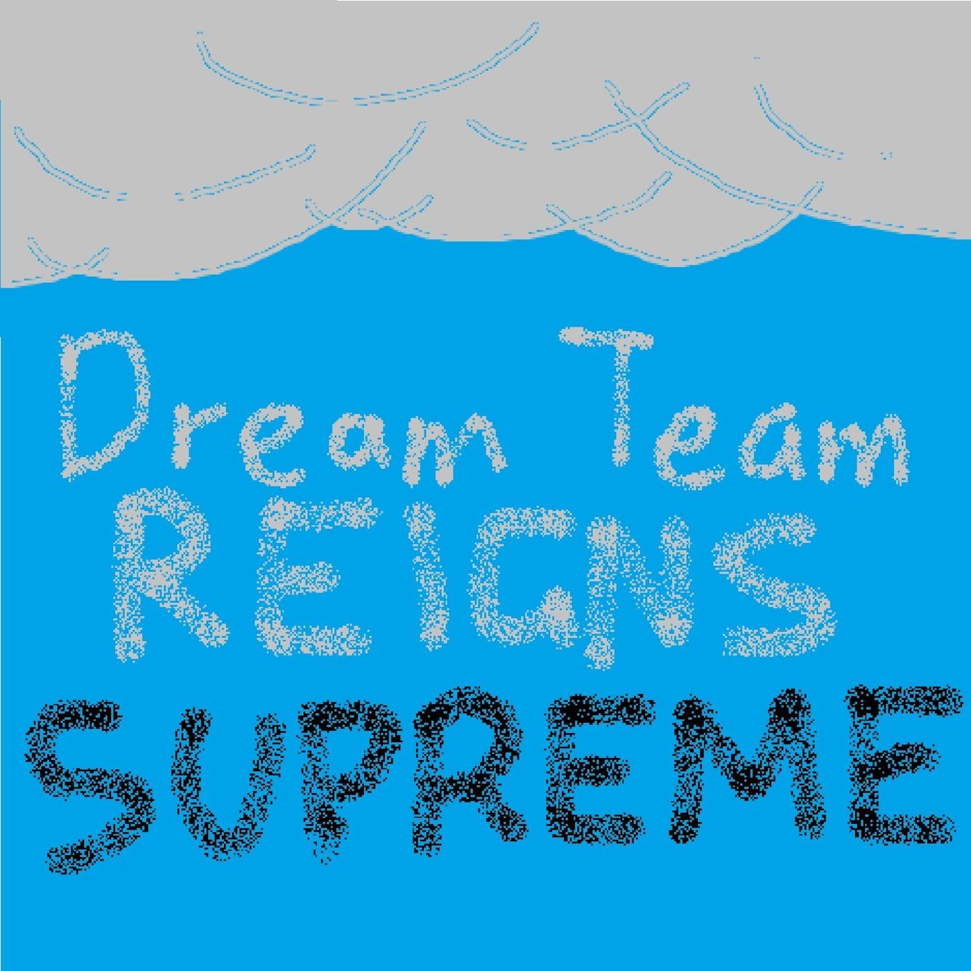 DreamTeamReignsSupreme's Podcast