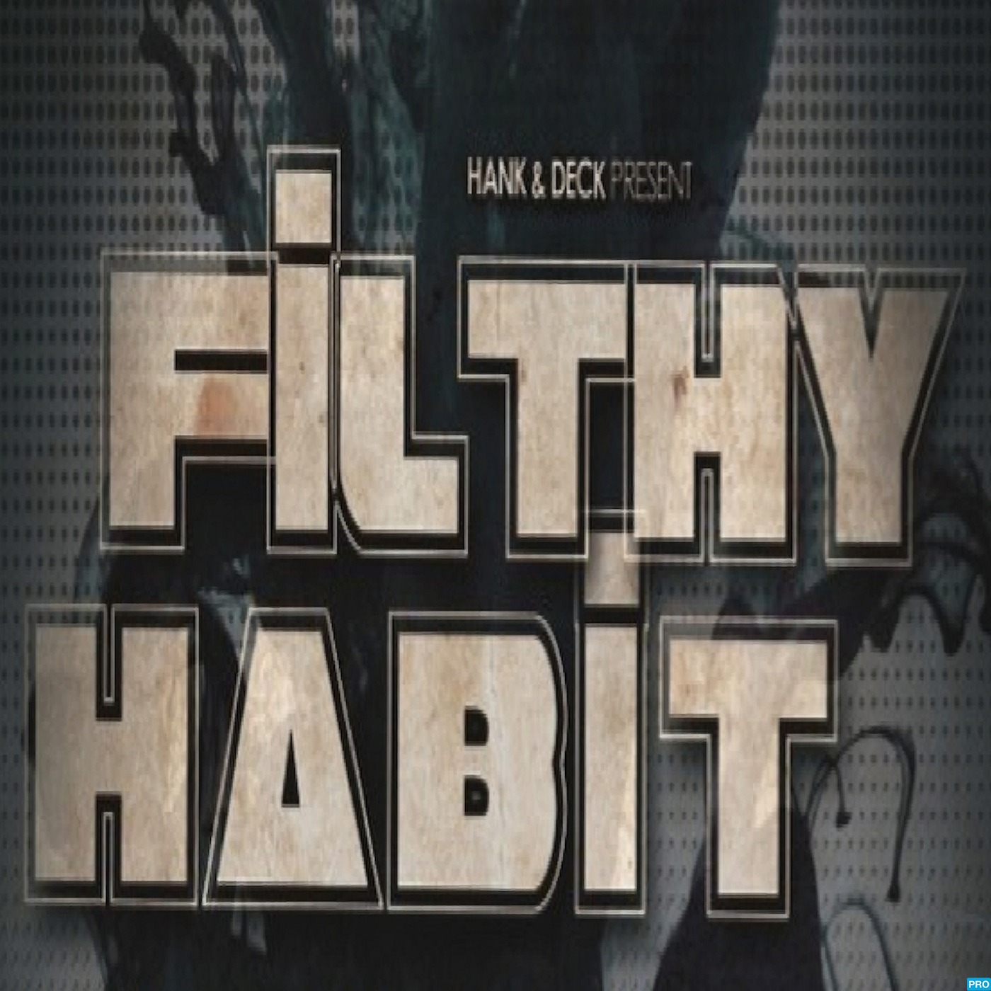 Hank & Deck Present Filthy Habit
