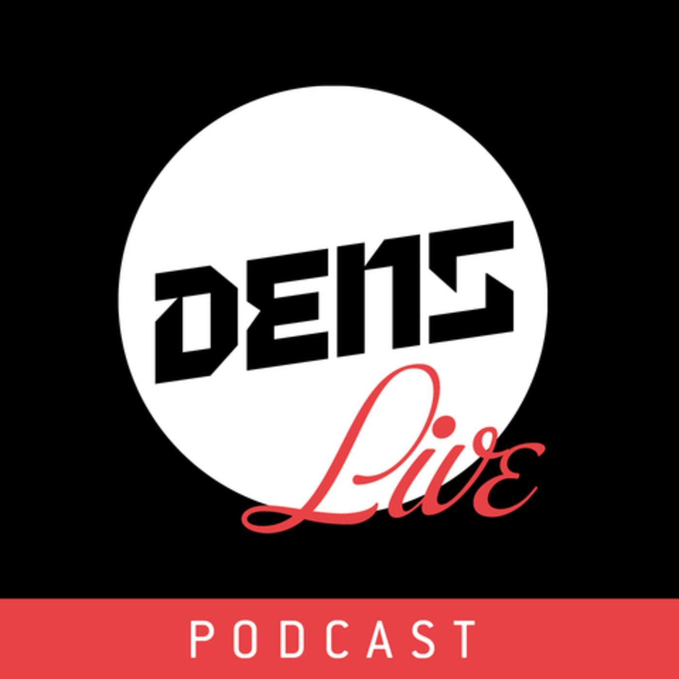 Dens Live Podcast