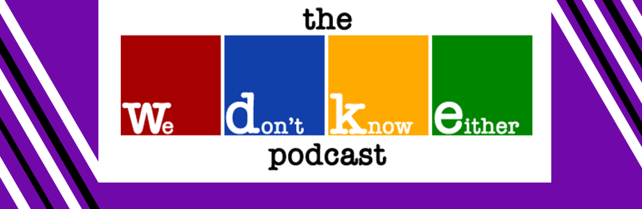 We Don't Know Either | Free Podcasts | Podomatic
