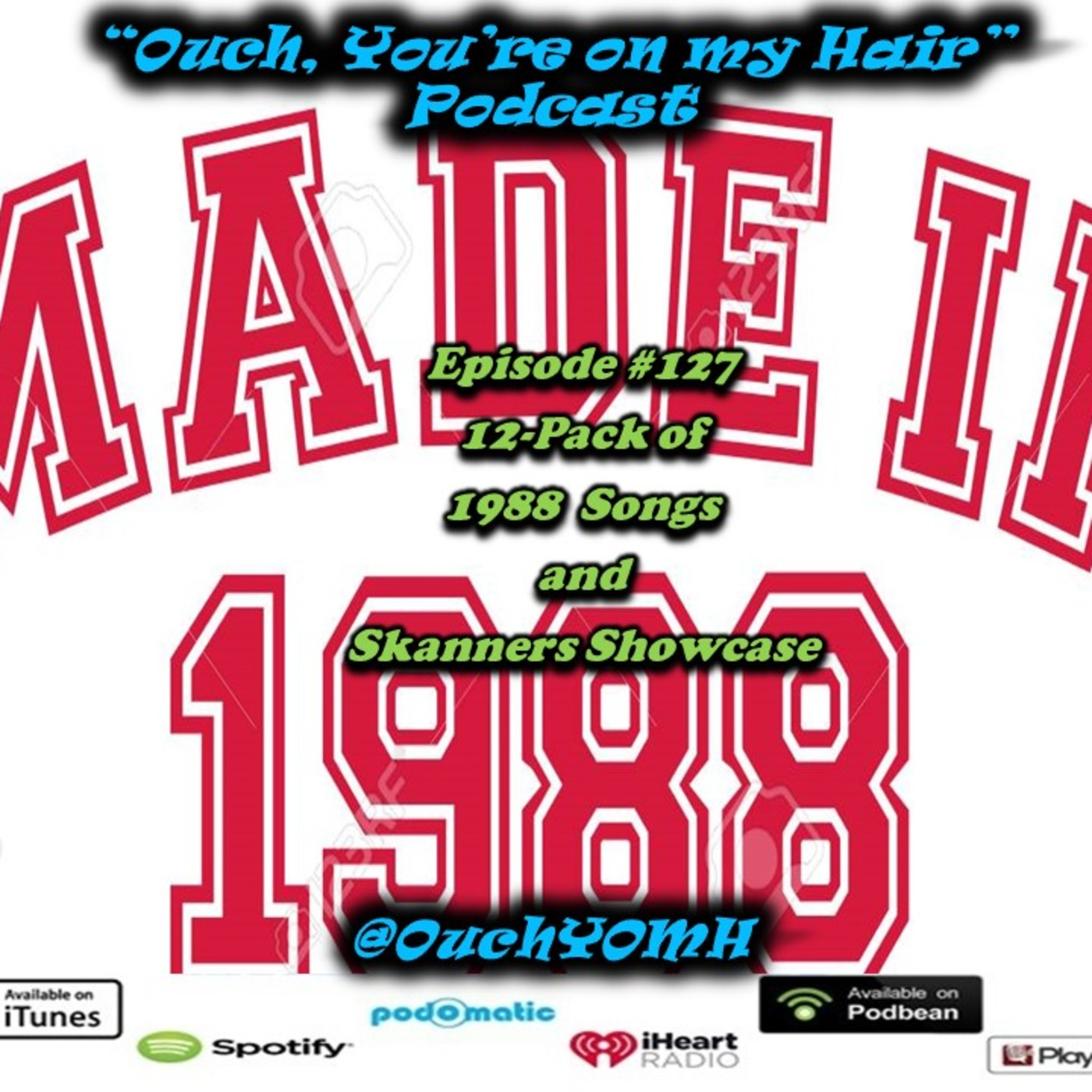 Ep #127 12-Pack Of 1988 Songs And Skanners Showcase Ouch