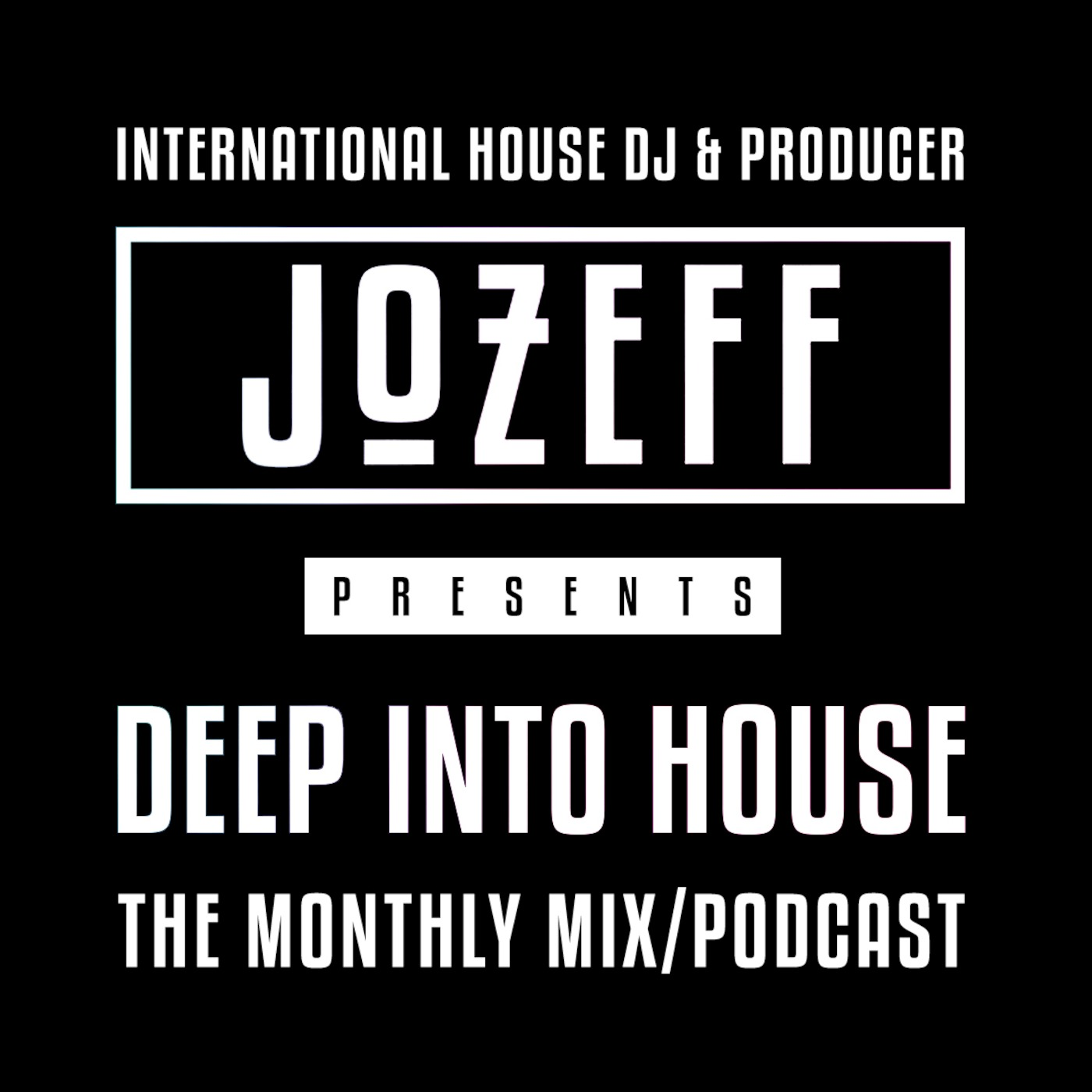 Jozeff - Deep Into House - The Monthly Podcast