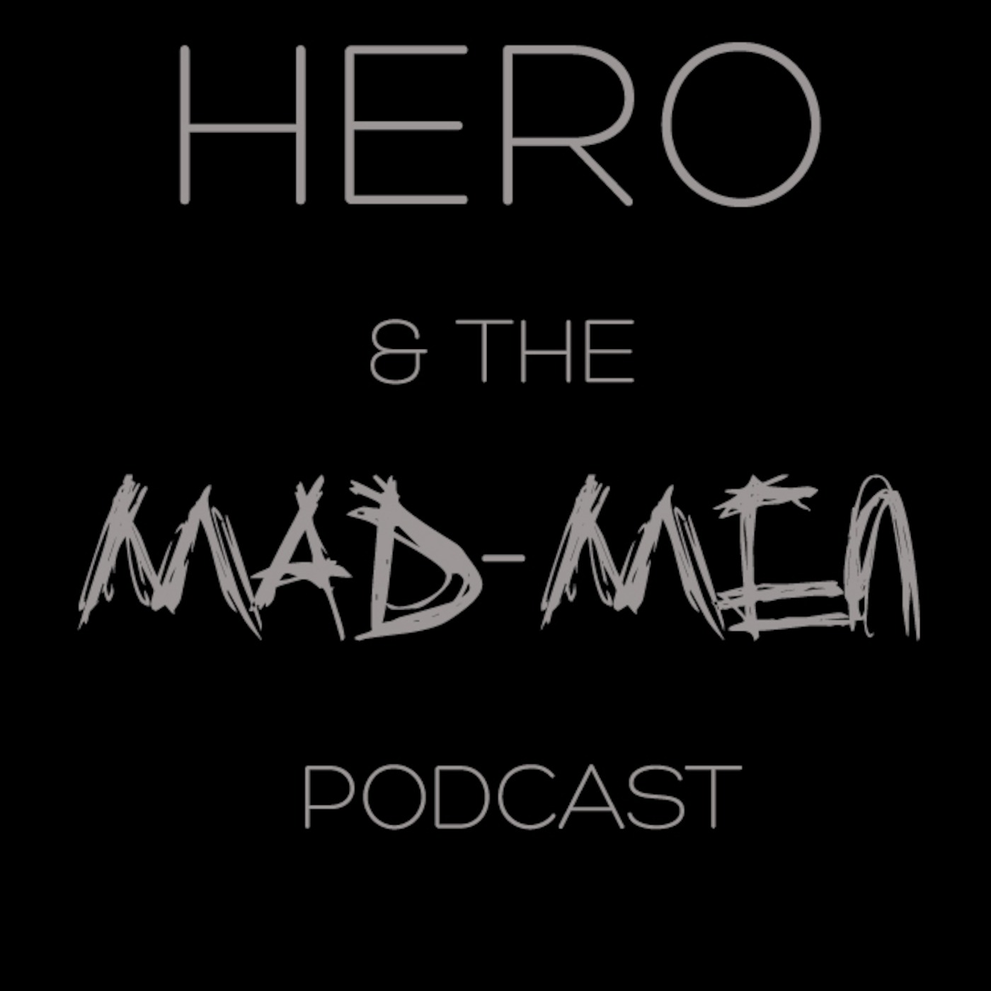 Hero & The Mad-Men Podcast