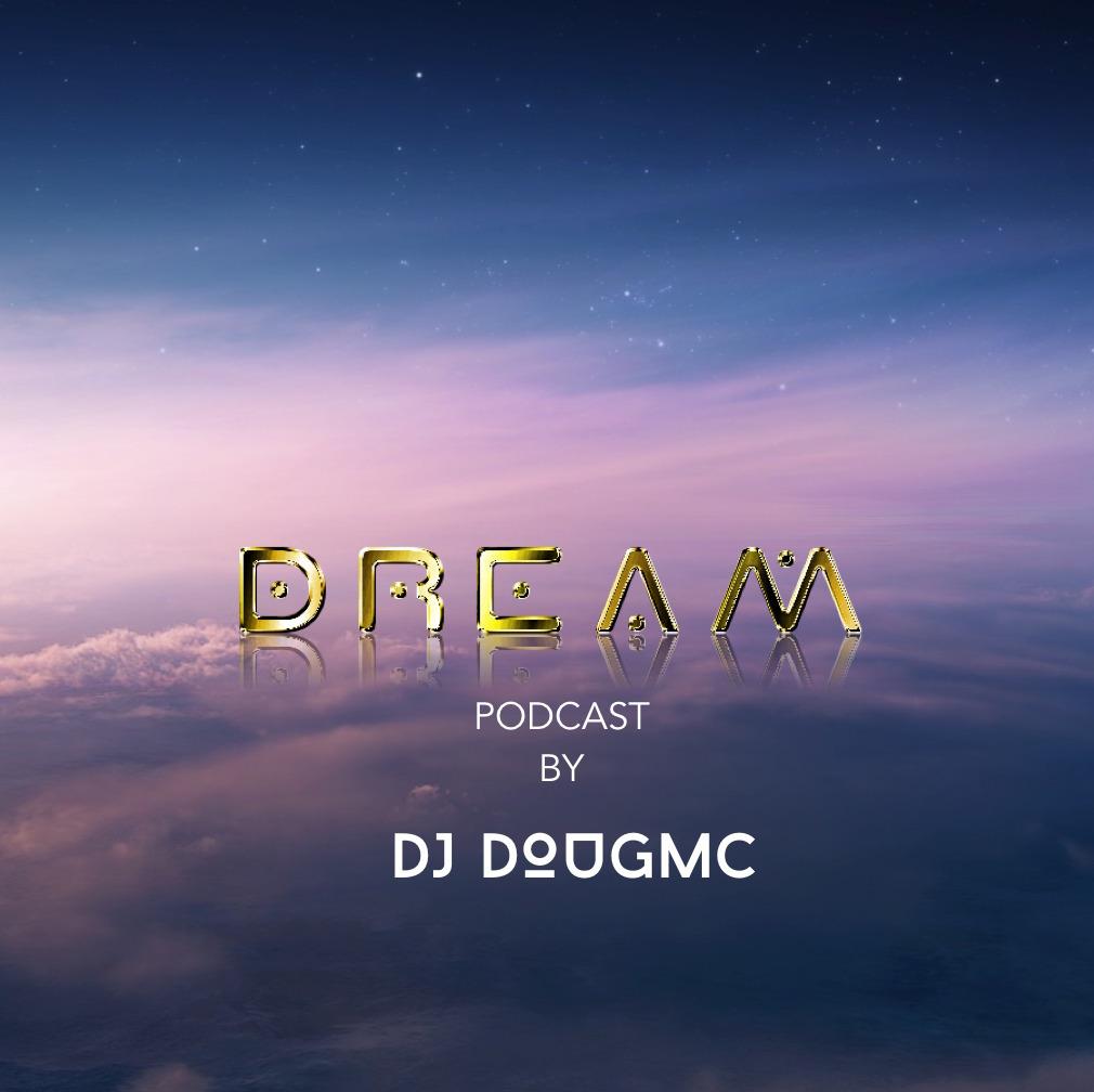 DREAM- Podcast By DJ Dougmc Dougmc Podcasts Mixed By DJ Dougmc podcast