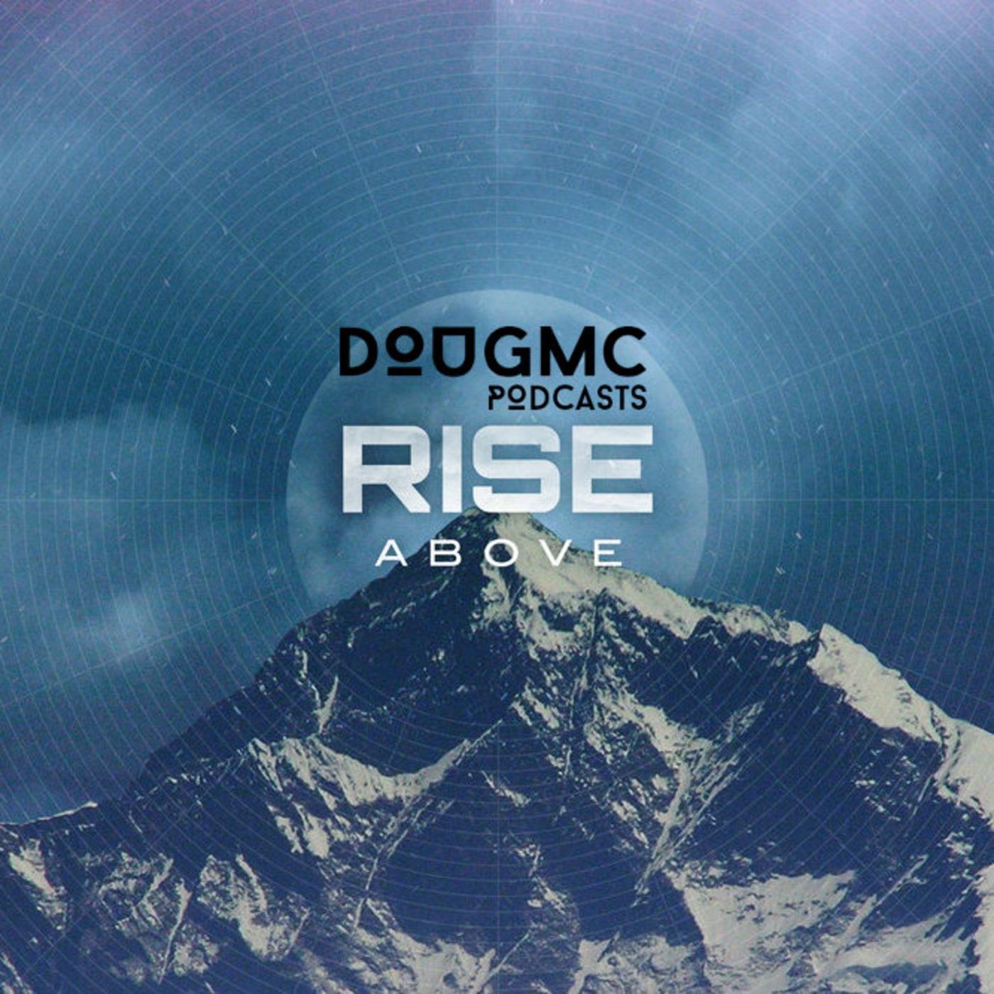 Rise Above - Podcast By Dougmc DJ Dougmc Podcasts podcast