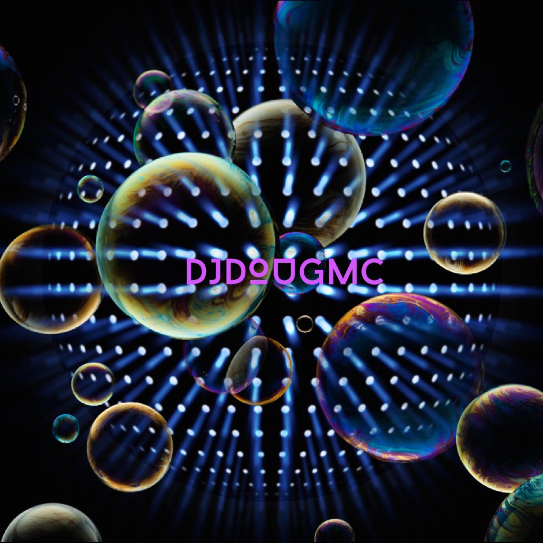 bubbles - Podcast by DJ Dougmc