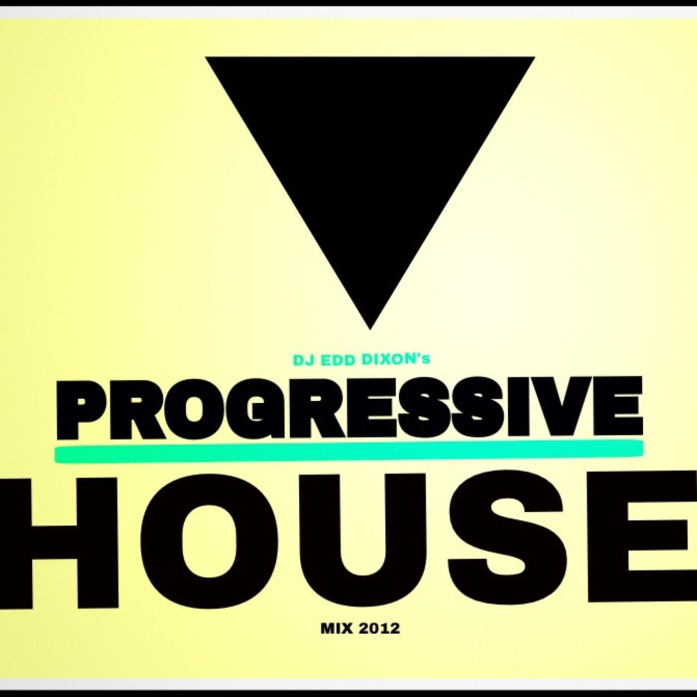 DJ EDD DIXON - Progressive House Mix 2012 DJ EDD DIXON ALL THINGS