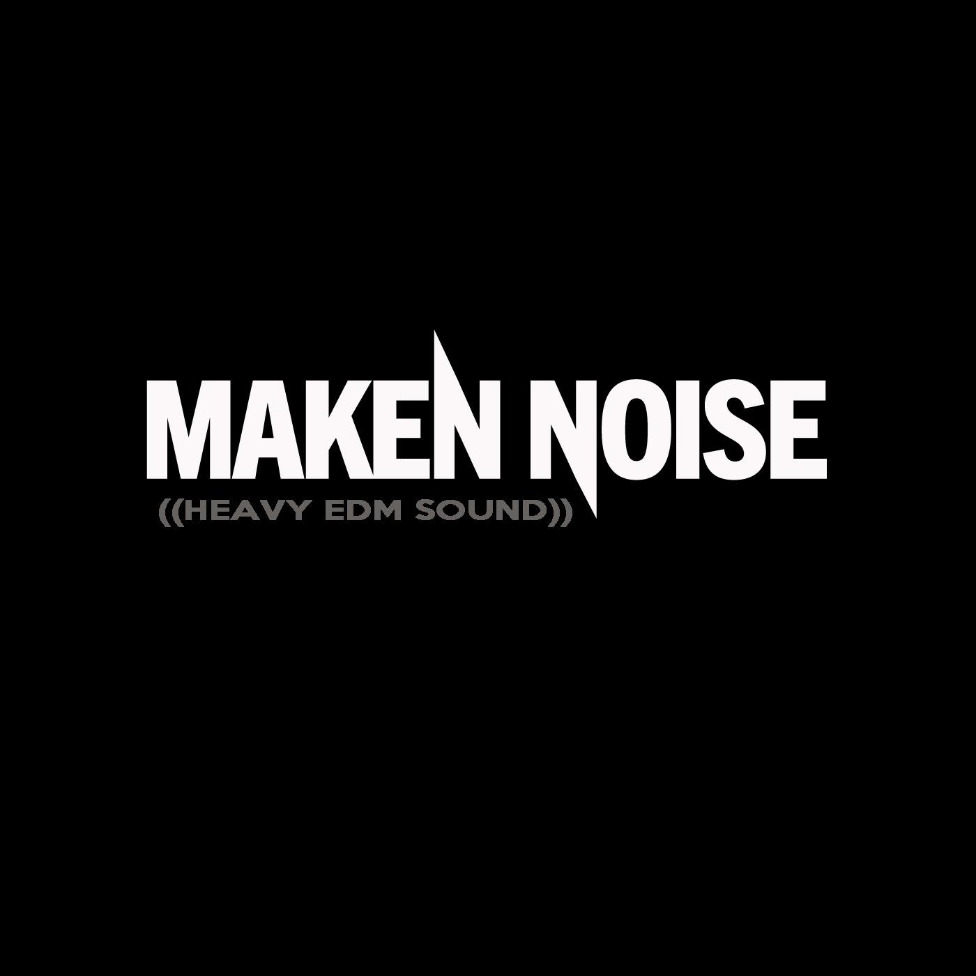 Maken Noise's ((HEAVY EDM SOUND)) Podcast