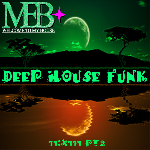 MEB * DEEP HOUSE FUNK II:XIII PT2