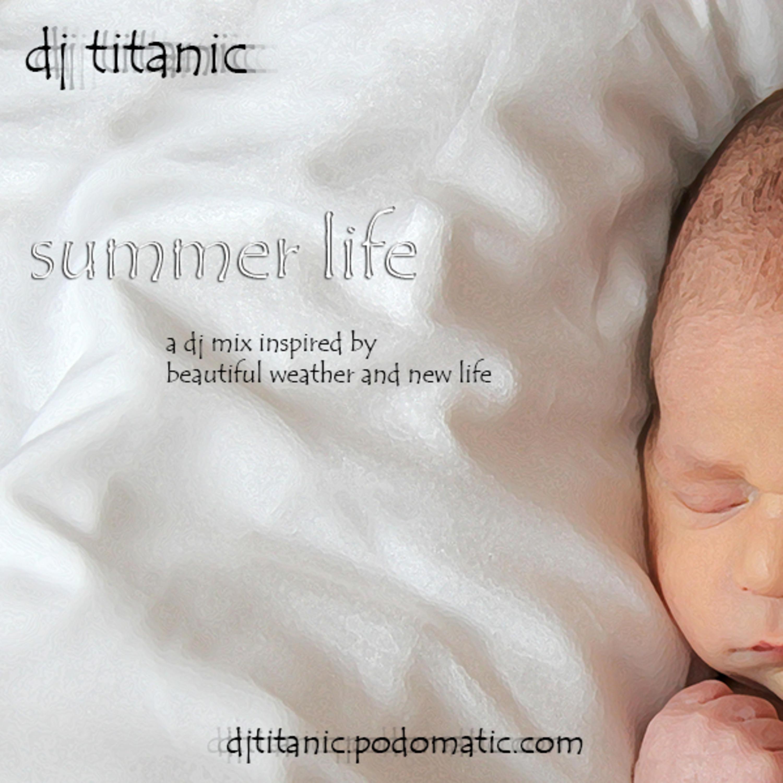 DJ Titanic - Summer Life (a DJ mix inspired by beautiful weather & new life; Deep house; 80 min)