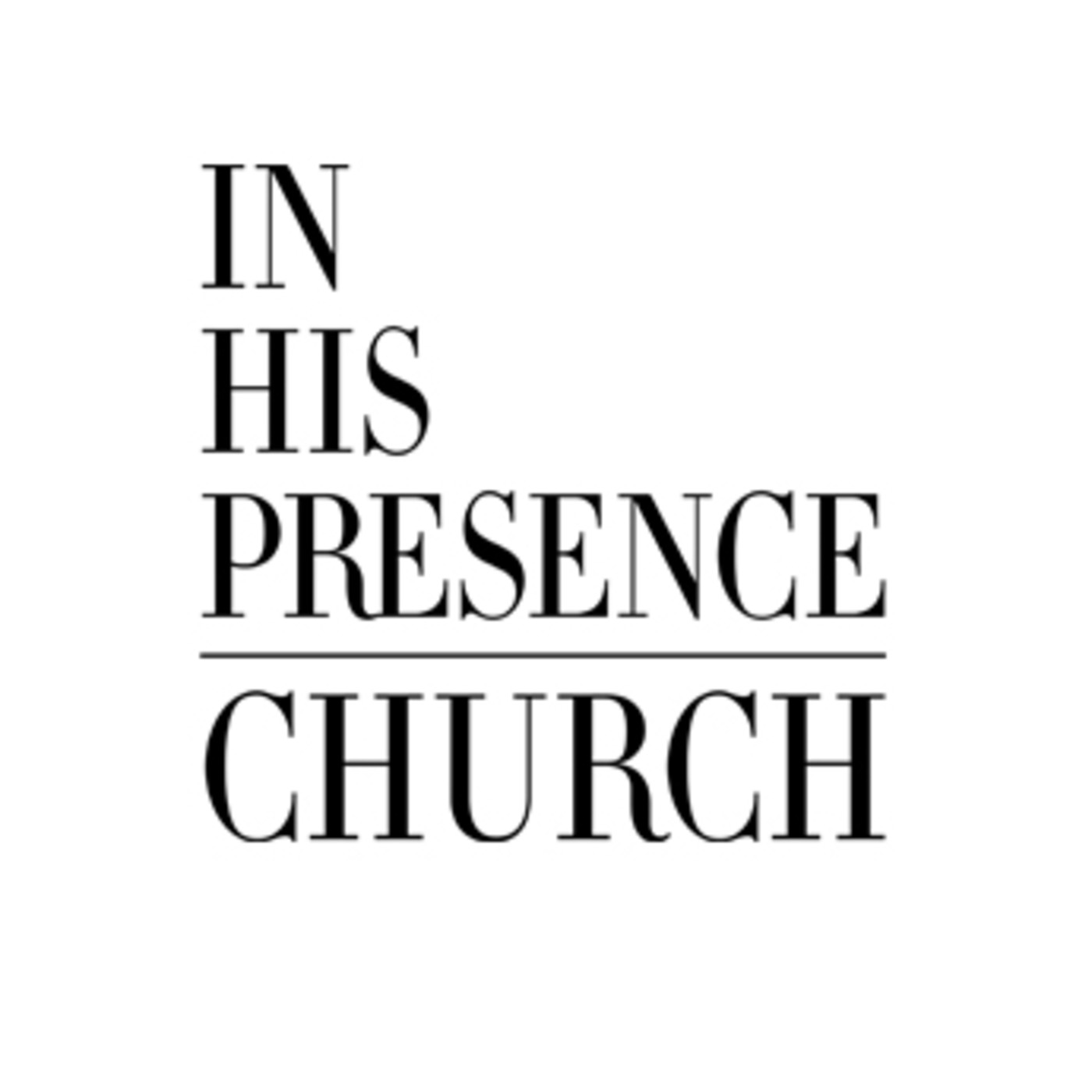 In His Presence Church's Podcast