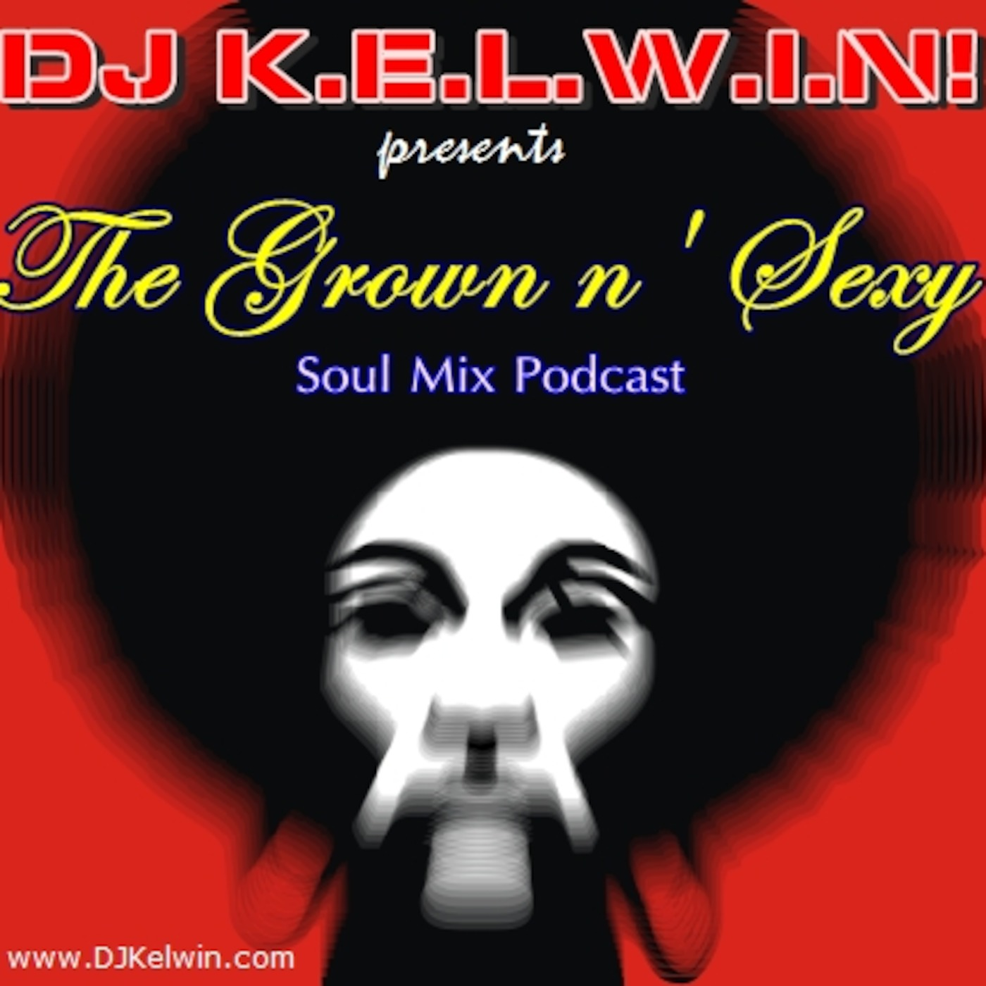 DJ KEL-WIN! GROWN n' SEXY Soul Mix Podcast is BACK!!! - facebook.com/grownnsexysoul