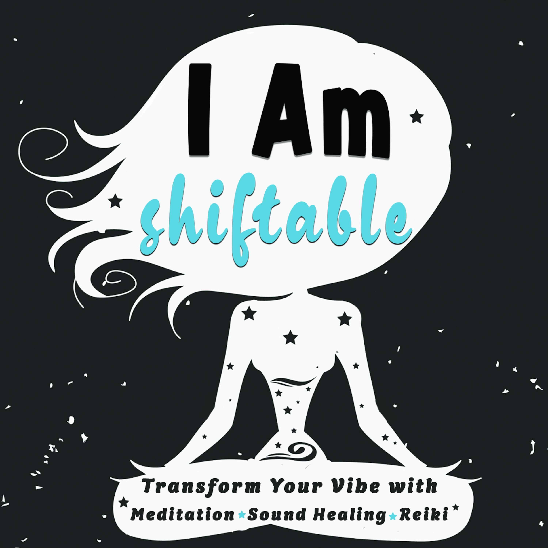 I Am Shiftable A Meditation Podcast Podcast Podtail