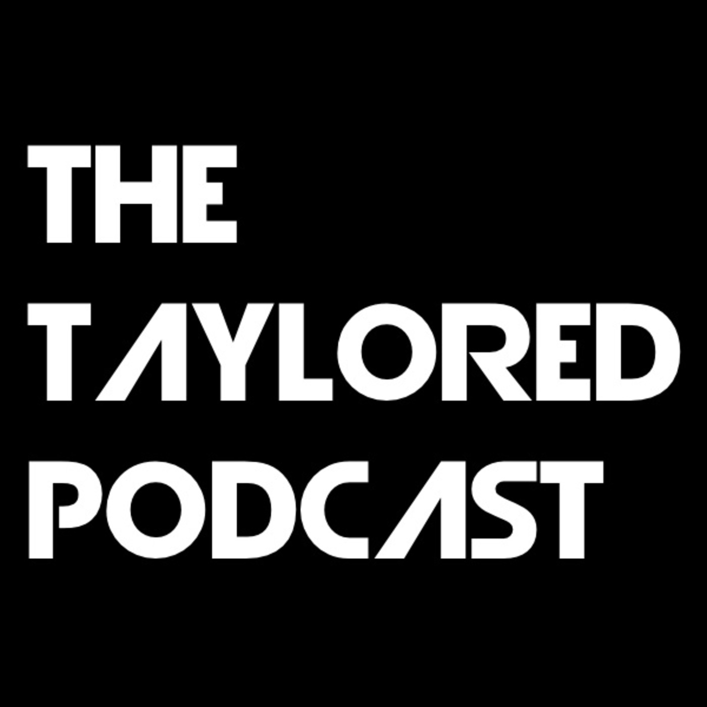 The Taylored Podcast Episode 1
